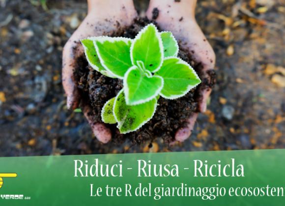 Riduci – Riusa – Ricicla. Le tre R del giardinaggio ecosostenibile